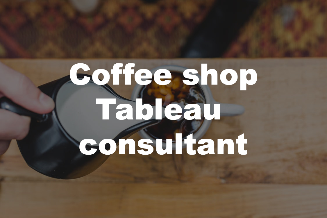 Coffee shop tableau consultant