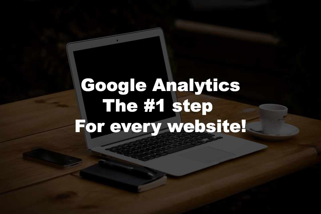 Google analytics the number one step for every website